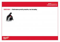 MILWAUKEE Dust Extractors Ochrana proti prachu pro řezání - DEC 125. 100% beznástrojové připojení na brusky Ø 115 - 125 mm řady AG (V) 12, AGV 15 a FUEL™, hloubkové nastavení bez klíčů od 5 - 28 mm. Zabraňuje zkroucení během řezání. Ochrana proti prachu s