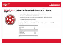 MILWAUKEE Combi-segment diamond cup wheels Segment typu turbo k vyrovnání, broušení a pro hladké dokončovací práce. Jemný povrch pro beton a přírodní kámen. 4932451187 A4 PDF